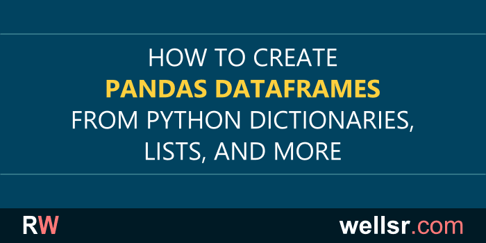 Pandas DataFrame from Dictionary, List, and List of Dicts - wellsr com