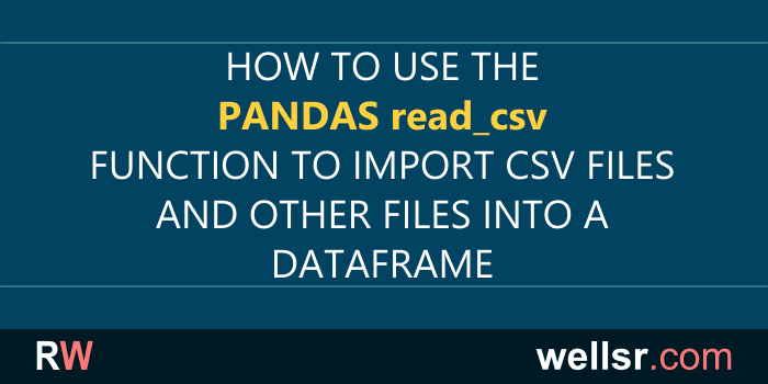 Pandas read_csv Examples for Importing Files - wellsr com