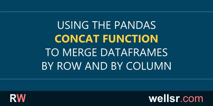Using Pandas Concat to Merge DataFrames - wellsr com