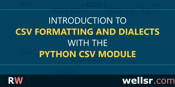Introduction to CSV Dialects with the Python CSV Module - wellsr com