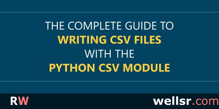 Writing CSV Files with the Python CSV Module - wellsr com