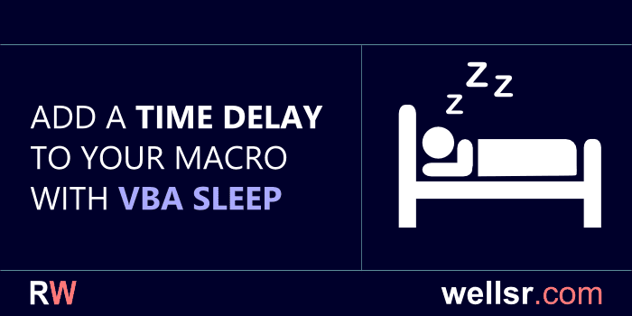 Use VBA Sleep to Add Time Delay to Macro - wellsr com