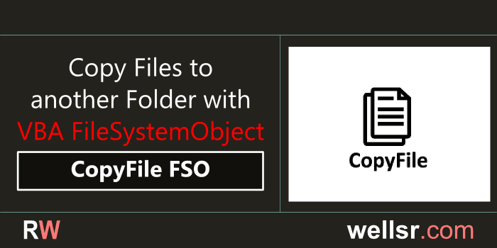 VBA Copy a file with FSO CopyFile - wellsr com