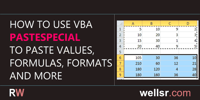 VBA PasteSpecial Values, Formats, Formulas and more - wellsr com