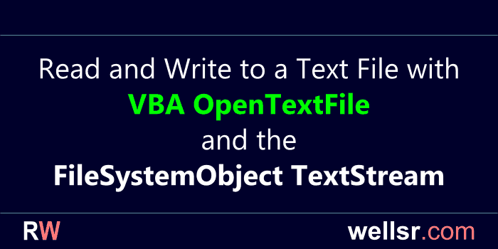 Read and Write to a Text File with VBA OpenTextFile - wellsr com