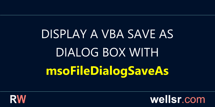Display VBA Save As Dialog with msoFileDialogSaveAs - wellsr com