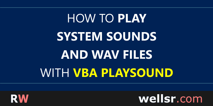 Play System Sounds and WAV Files With VBA PlaySound - wellsr com