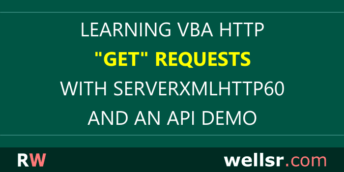 VBA HTTP GET Requests with API and ServerXMLHTTP60 - wellsr com