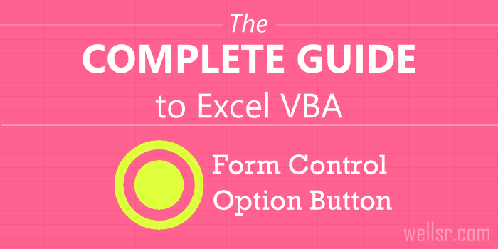 The Complete Guide to Excel Form Control Option Button VBA - wellsr com